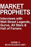 Market Prophets: Eddie Z's Interviews with Wall Street Legends, Gurus, All-Stars & Hall of Famers