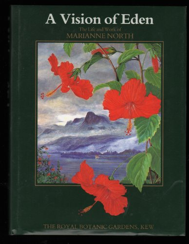 A Vision of Eden: Life and Works of Marianne North [Lingua Inglese]