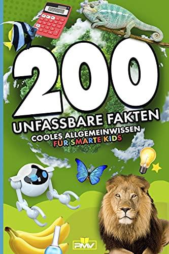 200 unfassbare Fakten: cooles Allgemeinwissen für smarte Kids (200 coole und sensationelle Fakten, Band 1)