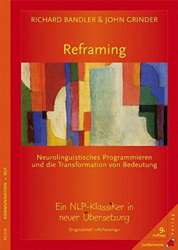 Reframing: Neurolinguistisches Programmieren und die Transformation von Bedeutung