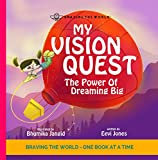 My Vision Quest: The Power Of Dreaming Big (Braving The World Book 5)