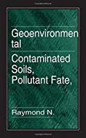 Geoenvironmental Engineering: Contaminated Soils, Pollutant Fate, and Mitigation (New Directions in Civil Engineering)