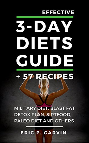 Effective 3-Day Diets Guide: Military Diet, Blast Fat Detox Plan, Sirtfood, Super food Liver Detox, Paleo diet and others + 57 Recipes (English Edition)