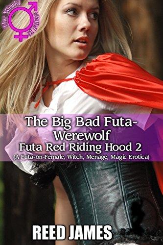 The Big Bad Futa-Werewolf (Futa Red Riding Hood 2): (A Futa-on-Female, Witch, Menage, Magic Erotica) (English Edition)