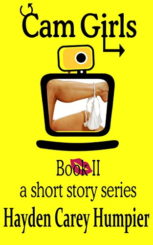 Cam Girls - Book II: The Story of Webcam Performers (English Edition)