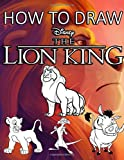 How To Draw The Lion King: Learn To Draw The Lion King With 12 Characters 48 Pages And Step-by-Step Drawings