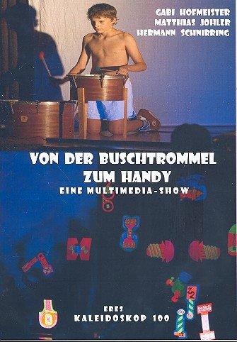 Von der Buschtrommel zum Handy (+CD +CD-Rom) : Eine Multimediashow Partitur mit Aufführungshinweisen