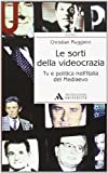 Le sorti della videocrazia. Tv e politica nell'Italia del Mediaevo