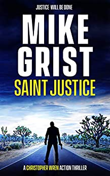 Saint Justice (A Christopher Wren Thriller Book 1) by [Mike Grist, Michael John Grist]