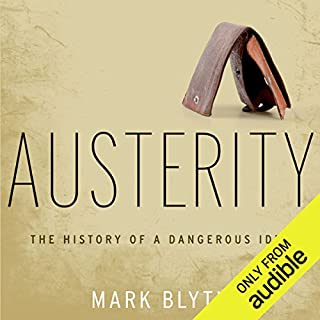 Austerity     The History of a Dangerous Idea              By:                                                                                                                                 Mark Blyth                               Narrated by:                                                                                                                                 Fred Stella                      Length: 11 hrs and 2 mins     169 ratings     Overall 4.5
