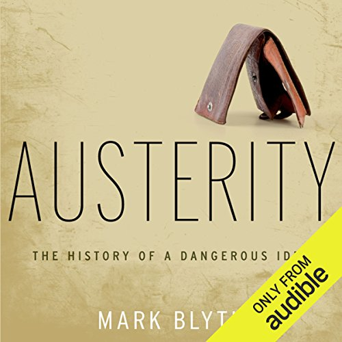 Austerity     The History of a Dangerous Idea              Written by:                                                                                                                                 Mark Blyth                               Narrated by:                                                                                                                                 Fred Stella                      Length: 11 hrs and 2 mins     8 ratings     Overall 4.8