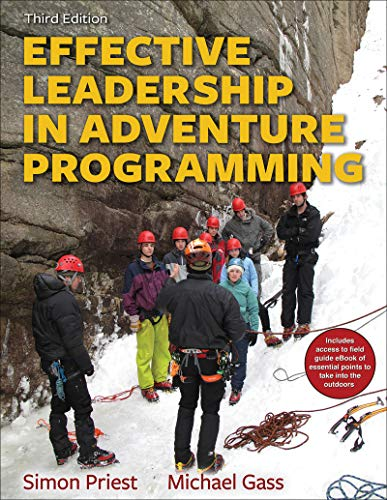 Compare Textbook Prices for Effective Leadership in Adventure Programming With Field Handbook Third Edition ISBN 9781492547860 by Priest, Simon,Gass, Michael
