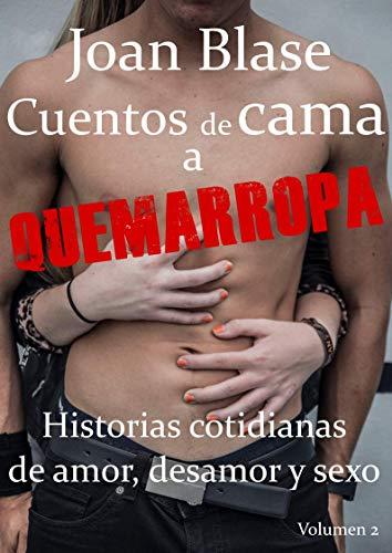 Cuentos de Cama a Quemarropa. Volumen 2: Historias cotidianas de desamor, amor y sexo