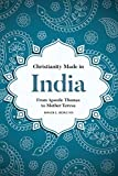 Christianity Made in India: From Apostle Thomas to Mother Teresa (South Asian Theology)