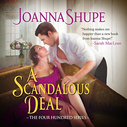 A Scandalous Deal     The Four Hundred Series              By:                                                                                                                                 Joanna Shupe                               Narrated by:                                                                                                                                 Roxy Isles                      Length: 9 hrs and 55 mins     15 ratings     Overall 4.6