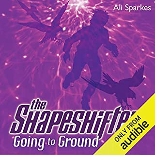 The Shapeshifter: Going to Ground                   By:                                                                                                                                 Ali Sparkes                               Narrated by:                                                                                                                                 Glen McCready                      Length: 7 hrs and 39 mins     43 ratings     Overall 4.7