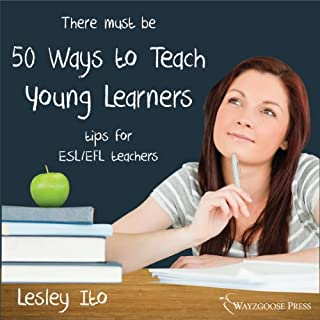 Fifty Ways to Teach Young Learners     Tips for ESL/EFL Teachers              By:                                                                                                                                 Lesley Ito                               Narrated by:                                                                                                                                 Kirk Hanley                      Length: 1 hr and 6 mins     3 ratings     Overall 4.7