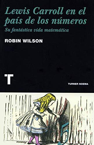 Lewis Carroll en el país de los números: Su fantástica biografía matemática (Noema)