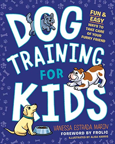 Compare Textbook Prices for Dog Training for Kids: Fun and Easy Ways to Care for Your Furry Friend  ISBN 9780593196571 by Marin, Vanessa Estrada,Harris, Alisa,Frolic