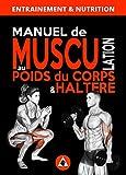 Manuel de Musculation au Poids du Corps & Haltère: Méthode complète à domicile pour homme & femme qui nécéssite un minimum de matériel (nutrition et entrainement)