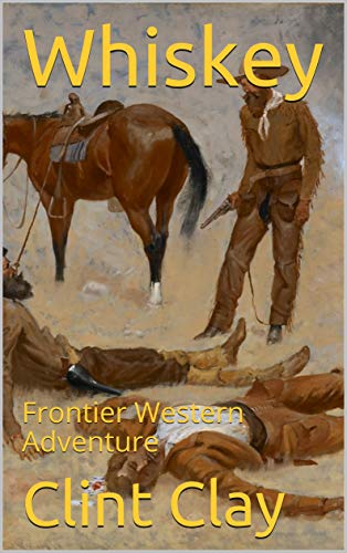 Whiskey: Frontier Western Adventure (The Outlaw Series Book 1) (English Edition)