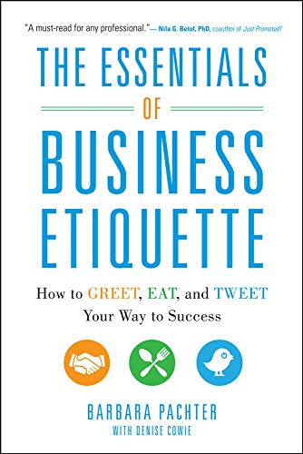 Compare Textbook Prices for The Essentials of Business Etiquette: How to Greet, Eat, and Tweet Your Way to Success 1 Edition ISBN 8601400846988 by Pachter, Barbara