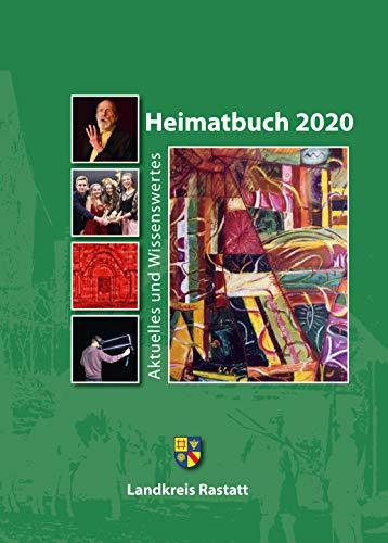 Heimatbuch 2020: Aktuelles und Wissenswertes (Heimatbuch Rastatt. Landkreis Rastatt. einschl. der früheren Heimatbuchreihe 'Um Rhein und ... früheren Heimatbuchreihe 'Um Rhein und Murg')