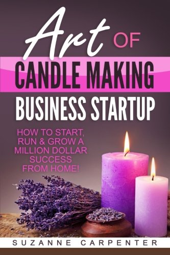 Compare Textbook Prices for Art Of Candle Making Business Startup: How to Start, Run & Grow a Million Dollar Success From Home 1 Edition ISBN 9781542719605 by Carpenter, Suzanne