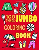 100 Things Jumbo Coloring Book: Jumbo Coloring Books For Toddlers ages 1-3, 2-4 Great Gift Idea for Preschool Boys & Girls Fun Early Learning, ... Images (Jumbo Coloring Books Volume 2)
