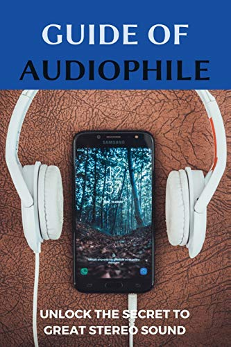Guide Of Audiophile: Unlock The Secret To Great Stereo Sound: Makes Music Come Alive