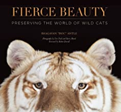 "Fierce Beauty: Preserving the World of Wild Cats by Bhagavan (""Doc"") Antle (2012-11-13)"