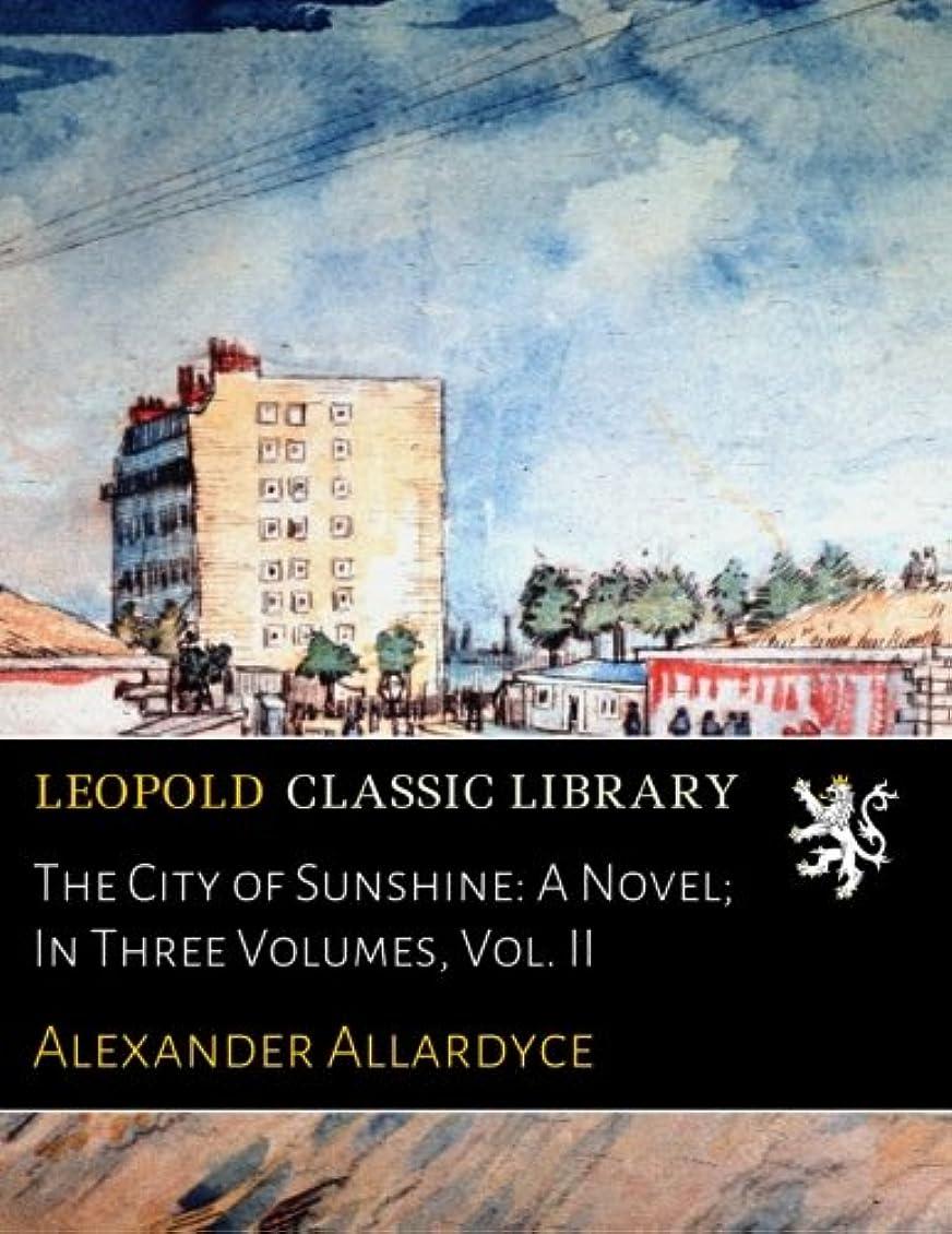 同意親指インスタンスThe City of Sunshine: A Novel; In Three Volumes, Vol. II
