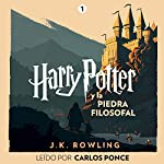 Harry Potter y la piedra filosofal (Harry Potter 1)                    By:                                                                                                                                 J.K. Rowling                               Narrated by:                                                                                                                                 Carlos Ponce                      Length: 8 hrs and 16 mins     381 ratings     Overall 4.9