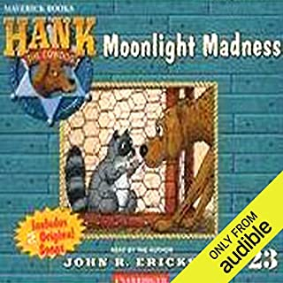 Moonlight Madness     Hank the Cowdog              By:                                                                                                                                 John R. Erickson                               Narrated by:                                                                                                                                 John R. Erickson                      Length: 2 hrs and 14 mins     43 ratings     Overall 4.8