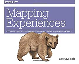 Mapping Experiences: A Complete Guide to Creating Value through Journeys, Blueprints, and Diagrams PDF