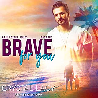 Brave for You     Oahu Lovers Series, Book 1              Written by:                                                                                                                                 Crystal Lacy                               Narrated by:                                                                                                                                 Iggy Toma                      Length: 9 hrs and 4 mins     2 ratings     Overall 4.5