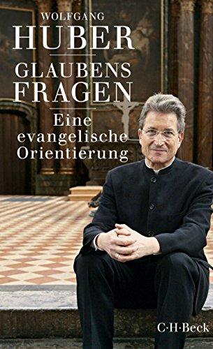 Glaubensfragen: Eine evangelische Orientierung (Beck Paperback 6262)