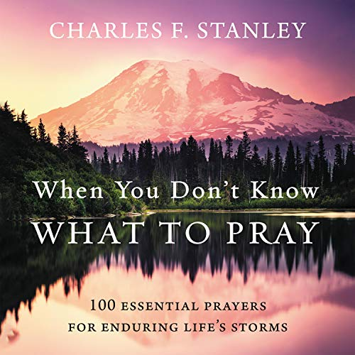When You Don't Know What to Pray Audiobook By Charles F. Stanley cover art