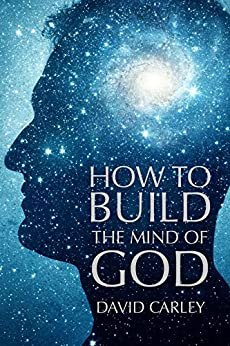 How To Build The Mind Of God by [David Carley]