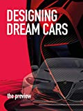 Designing Dream Cars The Preview