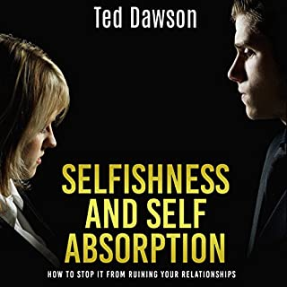 Selfishness and Self Absorption: How to Stop It from Ruining Your Relationships audiobook cover art