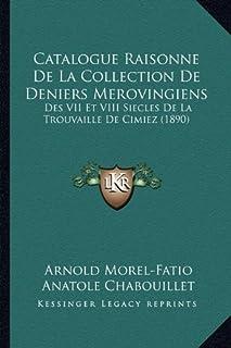 Catalogue Raisonne de La Collection de Deniers Merovingiens: Des VII Et VIII Siecles de La Trouvaille de Cimiez (1890)