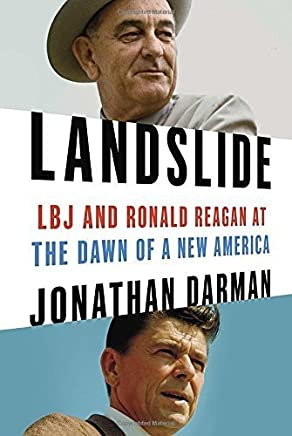Landslide: LBJ and Ronald Reagan at the Dawn of a New America 1St edition by Darman, Jonathan (2014) Hardcover
