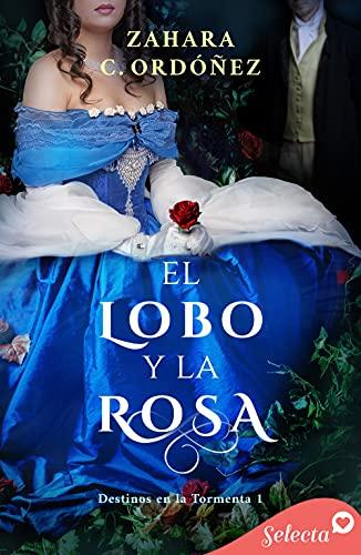 El lobo y la rosa (Destinos en la tormenta 1) de Zahara C. Ordóñez