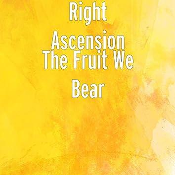 The Fruit We Bear