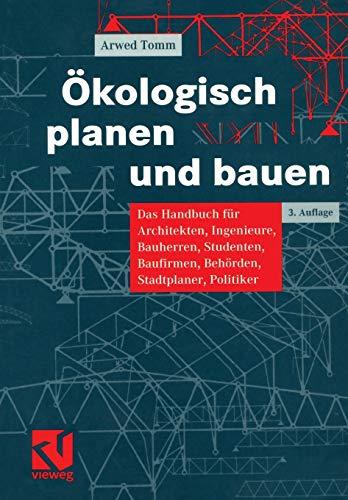 Ökologisch Planen und Bauen: Das Handbuch für Architekten, Ingenieure, Bauherren, Studenten, Baufirmen, Behörden, Stadtplaner, Politiker (German Edition)