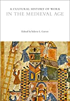 A Cultural History of Work in the Medieval Age (Cultural Histories)