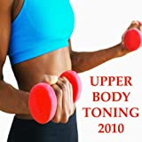 Upper Body Toning 2010 Megamix (Fitness, Cardio & Aerobic Sessions) Even 32 Counts