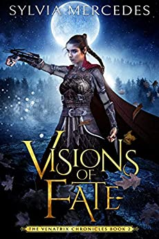 Visions of Fate (The Venatrix Chronicles Book 2) by [Sylvia Mercedes]