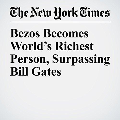 Bezos Becomes World's Richest Person, Surpassing Bill Gates copertina
